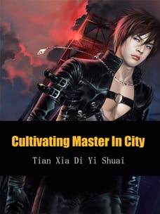 Cultivating Master In City: Volume 1