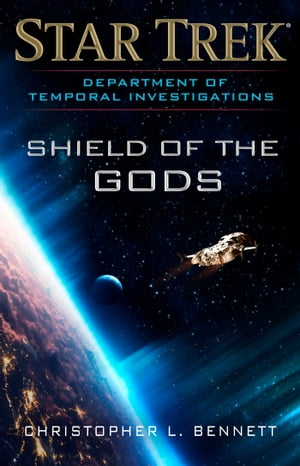 Department of Temporal Investigations: Shield of the Gods by Christopher L. Bennett