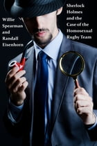 Sherlock Holmes and the Case of the Homosexual Rugby Team by Willie Spearman