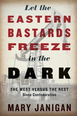 Let the Eastern Bastards Freeze in the Dark The West Versus the Rest Since Confederation