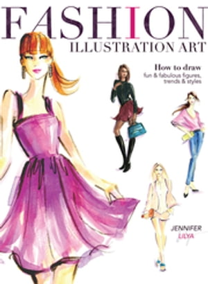 Fashion Illustration Art How to Draw Fun & Fabulous Figures,  Trends and Styles