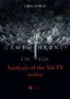 Game of Thrones : the myth: Analysis of the hit TV series by Greg Soros