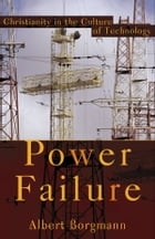 Power Failure: Christianity in the Culture of Technology