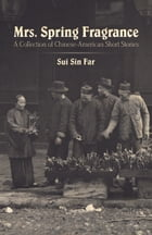 Mrs. Spring Fragrance: A Collection of Chinese-American Short Stories by Sui Sin Far