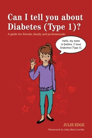 Can I tell you about Diabetes (Type 1)? A guide for friends,  family and professionals