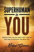 Superhuman in You by Nakul Grover