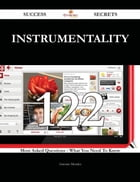 Instrumentality 122 Success Secrets - 122 Most Asked Questions On Instrumentality - What You Need…