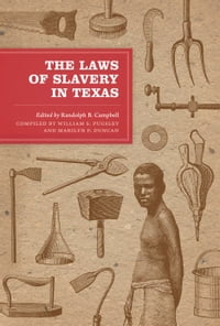 The Laws of Slavery in Texas: Historical Documents and Essays