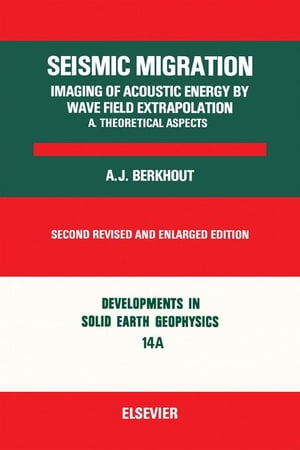 Seismic Migration: Imaging of Acoustic Energy by Wave Field Extrapolation..: Imaging of Acoustic Energy by Wave Field Extrapolation
