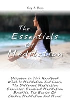 The Essentials Of Meditation: Discover In This Handbook What Is Meditation And Learn The Different Meditation Exercises, Excellent by Guy A. Bean