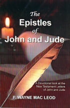 The Epistles of John and Jude: A Devotional Look at the New Testament Letters of John and Jude by F. Wayne Mac Leod