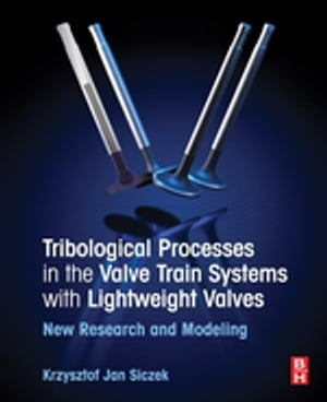 Tribological Processes in the Valve Train Systems with Lightweight Valves New Research and Modelling