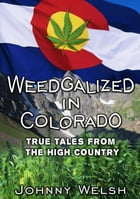 Weedgalized in Colorado by Johnny Welsh