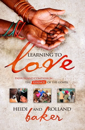 Learning To Love Passion and Compassion - The Essence of the Gospel