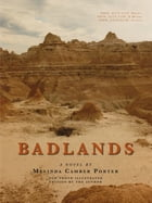 Badlands, a Novel, New Photo Edition with Video Clips Embedded: Vol. 2, No. 7, Melinda Camber Porter Archive of Creative Works by Melinda Camber Porter