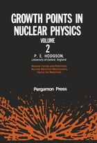 Growth Points in Nuclear Physics: Nuclear Forces and Potentials Nuclear Reaction Mechanisms Heavy…