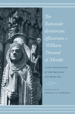 Book The Rationale Divinorum Officiorum of William Durand of Mende: A New Translation of the Prologue… by Timothy M. Thibodeau