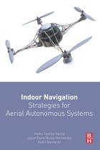 Indoor Navigation Strategies for Aerial Autonomous Systems by Pedro Castillo-Garcia
