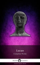 Complete Works of Lucan (Delphi Classics) by Lucan
