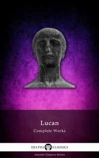 Complete Works of Lucan (Delphi Classics)