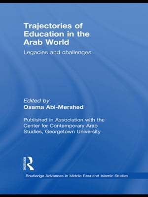 Trajectories of Education in the Arab World Legacies and Challenges