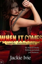When It Comes: Vampire Assassin League, #31 by Jackie Ivie