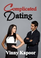 Complicated Dating (A Short Story) by Vinny Kapoor