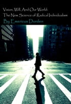 Vision, Will, And Our World: The New Science of Radical Individualism by Emericus Durden