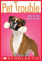 Pet Trouble #7: Bad to the Bone Boxer by T. T. Sutherland