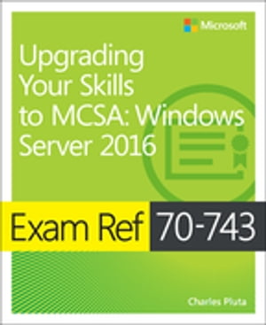 Exam Ref 70-743 Upgrading Your Skills to MCSA Windows Server 2016