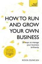 How to Run and Grow Your Own Business: 20 Ways to Manage Your Business Brilliantly by Kevin Duncan