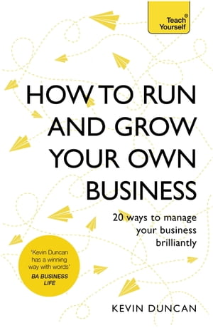 How to Run and Grow Your Own Business: 20 Ways to Manage Your Business Brilliantly