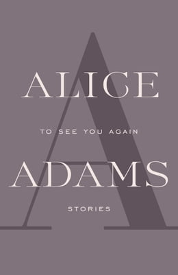 Book TO SEE YOU AGAIN: Stories by Alice Adams