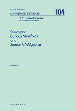 Book Symmetric Banach Manifolds and Jordan C*-Algebras by Upmeier, H.