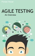 Agile Testing: An Overview by Florian Heuer