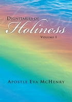 Dignitaries of Holiness: Volume I by Apostle Eva McHenry