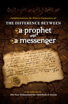 The Difference Between a Prophet and a Messenger by Abu Nasr Muhammad Ibn 'Abdullaah al-Imaam