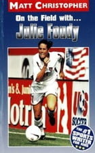 On the Field with ... Julie Foudy by Matt Christopher