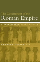 The Government of the Roman Empire: A Sourcebook