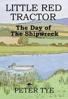 Little Red Tractor: The Day of the Shipwreck by Peter Tye