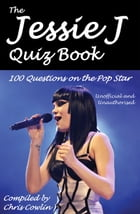 The Jessie J Quiz Book: 100 Questions on the Pop Star by Chris Cowlin