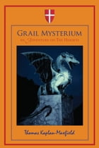 Grail Mysterium: An Adventure on The Heights by Thomas Kaplan-Maxfield