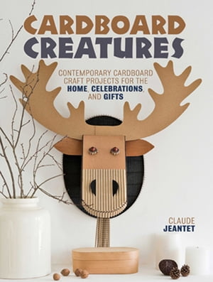 Cardboard Creatures Contemporary Cardboard Craft Projects for the Home,  Celebrations,  & Gifts