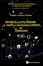 New Results and Actual Problems in Particle & Astroparticle Physics and Cosmology: Proceedings of XXIXth International Workshop on High Energy Physics by R Ryutin