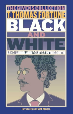 Black & White Land,  Labor,  and Politics in the South