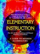 Elementary Instruction in The Art of Illuminating and Missal Painting on Vellum: A Guide to Modern Illuminators by J. WERTHEIMER AND CO.