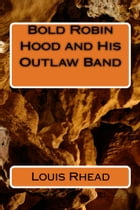 Bold Robin Hood and His Outlaw Band (Illustrated) by Louis Rhead
