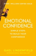 Emotional Confidence: Simple Steps to Build Your Confidence by Gael Lindenfield