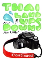 Thailand - The Ups and Downs Continued: Vol 2 by Alan Little