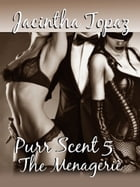 Purr Scent V: The Menagerie by Jacintha Topaz